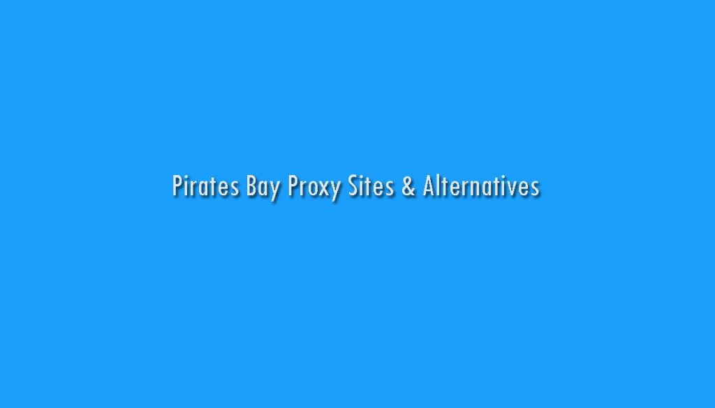 Pirates Bay Proxy Sites & Alternatives