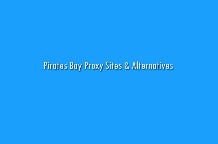 Pirates Bay Proxy Sites & Alternatives