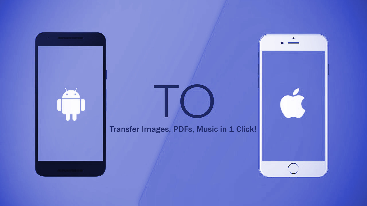 How to Transfer Songs, PDFs, Music from Android to iPhone
