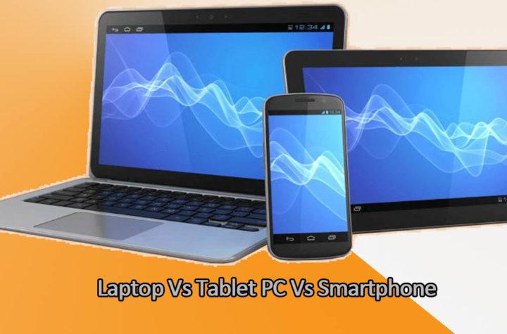 Laptop Vs Tablet PC Vs Smartphone