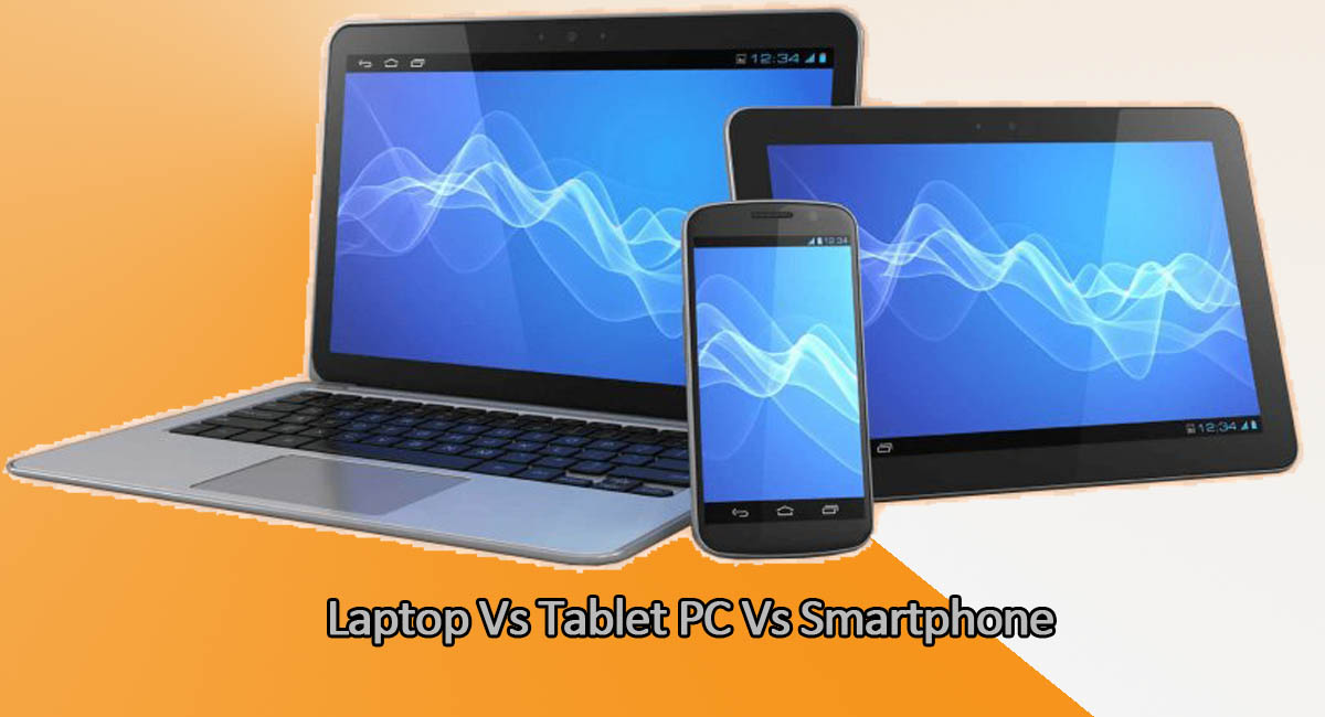 Laptop Vs Tablet PC Vs Smartphone